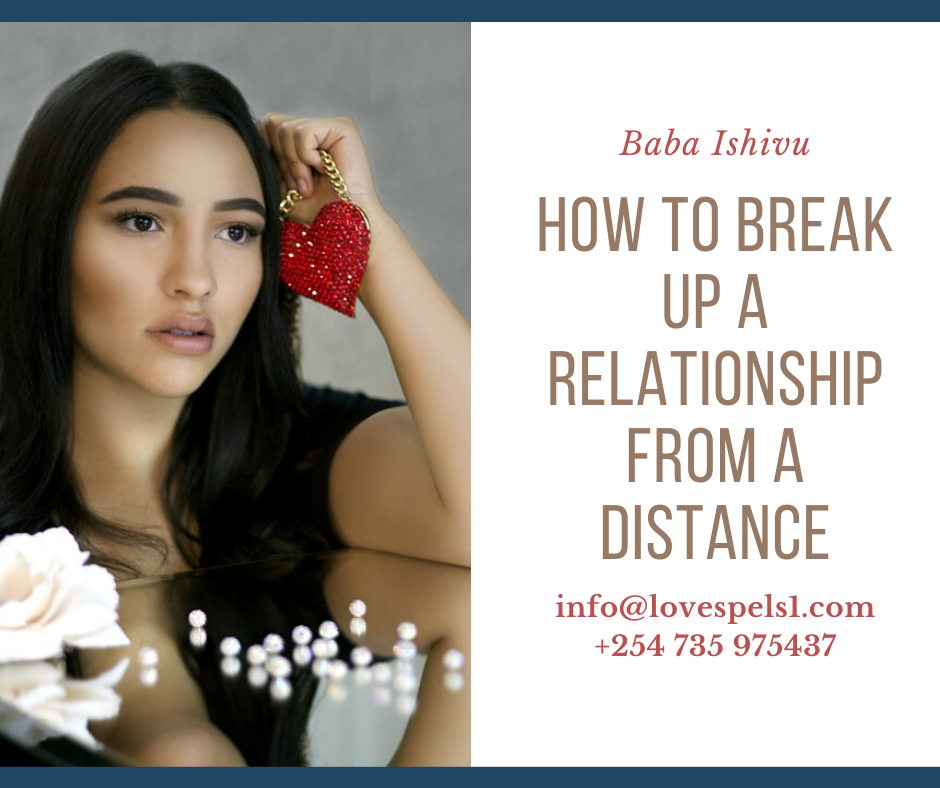 How To Break Up A Relationship From A Distance 2020